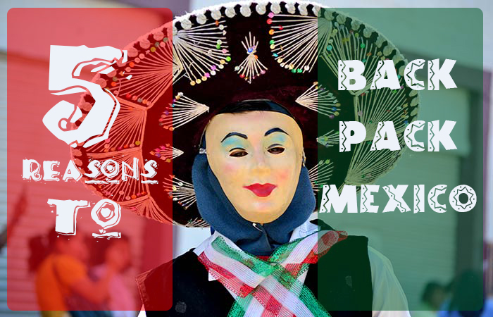 top 5 reasons to backpack mexico